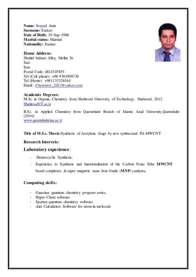 Name: Seyyed Amir Surname: Siadati Date of Birth: 19-Sep-1986 Marital status: Married Nationality: Iranian Home Address: S...