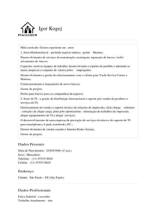 Igor Kogej Mini-currículo: Gestor experiente em setor: 1. Setor Marítimo/naval - preferido negócio náutico, gestão Marinas...
