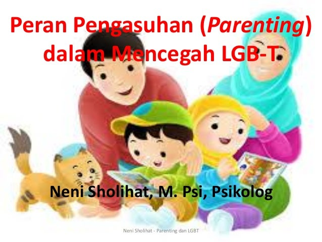 Peran Pengasuhan (Parenting) dalam Mencegah LGB-T Neni Sholihat, M. Psi, Psikolog Neni Sholihat - Parenting dan LGBT