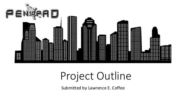 Project Outline Submitted by Lawrence E. Coffee