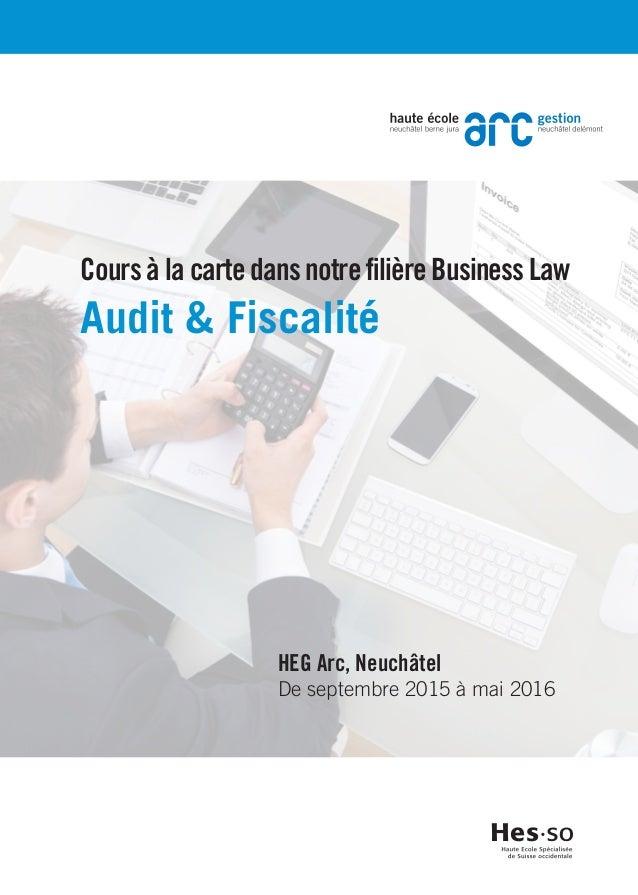Cours à la carte dans notre filière Business Law Audit & Fiscalité HEG Arc, Neuchâtel De septembre 2015 à mai 2016
