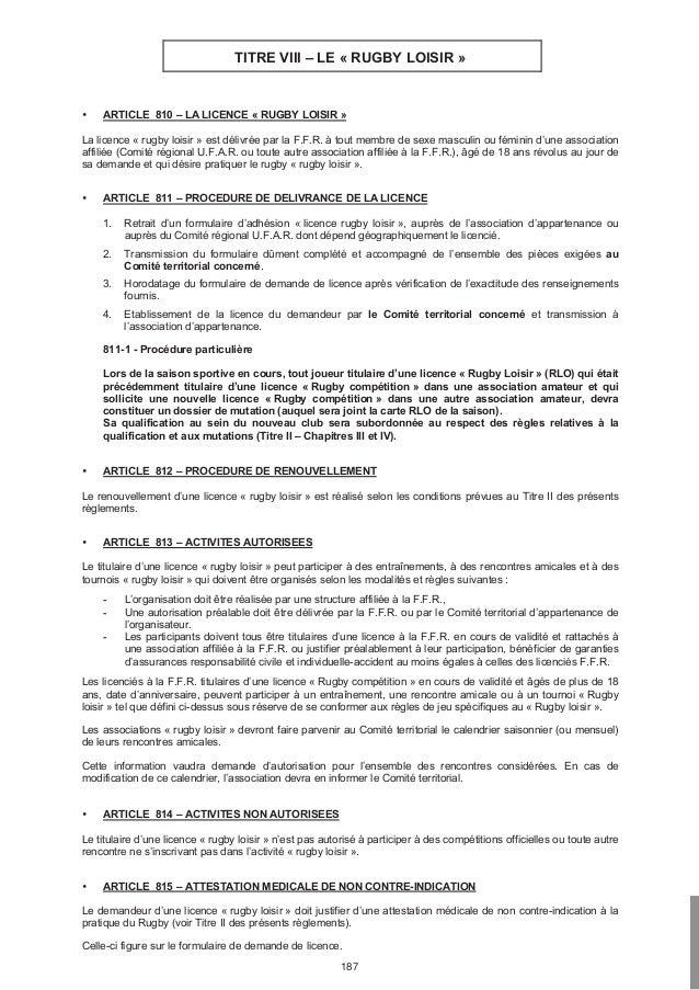 TITRE VIII – LE « RUGBY LOISIR »  • ARTICLE 810 – LA LICENCE « RUGBY LOISIR »  La licence « rugby loisir » est délivrée pa...