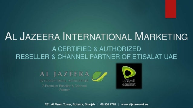 201, Al Reem Tower, Buhaira, Sharjah | 06 556 7778 | www.aljazeeraint.ae AL JAZEERA INTERNATIONAL MARKETING A CERTIFIED & ...