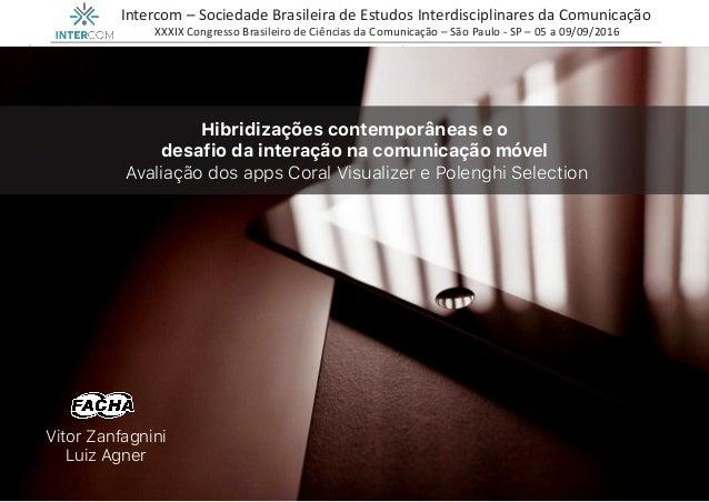Vitor Zanfagnini Luiz Agner Hibridizações contemporâneas e o desafio da interação na comunicação móvel Avaliação dos apps ...