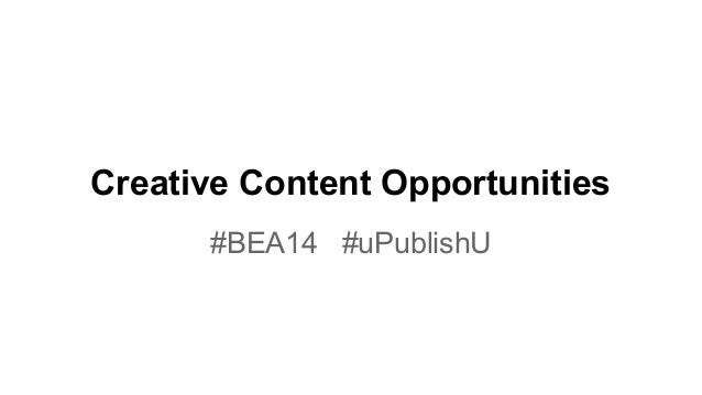 Creative Content Opportunities #BEA14 #uPublishU