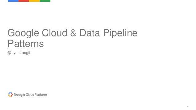 1 Google Cloud & Data Pipeline Patterns @LynnLangit