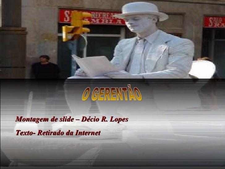 O GERENTÃO Montagem de slide – Décio R. Lopes Texto- Retirado da Internet