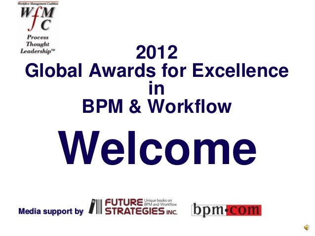 2012 Global Awards for Excellence             in       BPM & Workflow         WelcomeMedia support by