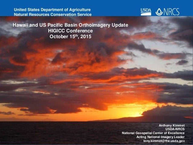Hawaii and US Pacific Basin Orthoimagery Update HIGICC Conference October 15th, 2015 Anthony Kimmet USDA-NRCS National Geo...