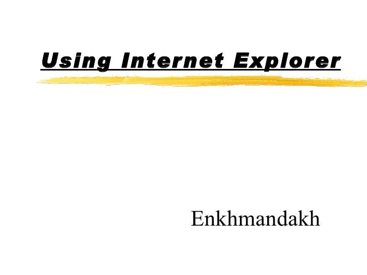 Using Internet Explorer Enkhmandakh