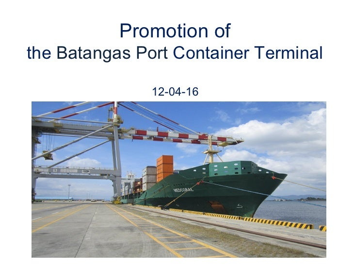 Promotion ofthe Batangas Port Container Terminal               12-04-16