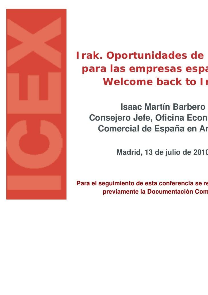 Irak. Oportunidades de negocio para las empresas españolas.     Welcome back to Iraq           Isaac Martín Barbero    Con...
