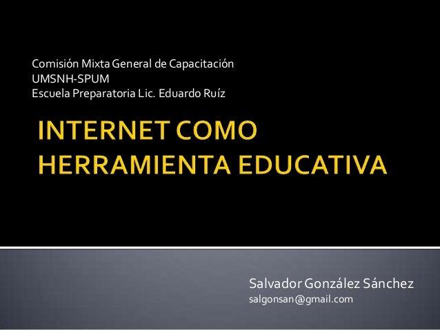 Comisión Mixta General de Capacitación UMSNH-SPUM Escuela Preparatoria Lic. Eduardo Ruíz Salvador González Sánchez salgons...