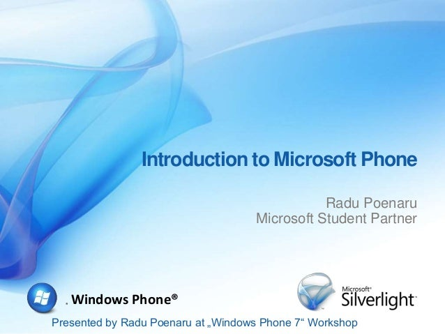 "Presented by Radu Poenaru at ""Windows Phone 7"" Workshop ® Windows Phone® Introduction to Microsoft Phone Radu Poenaru Micr..."