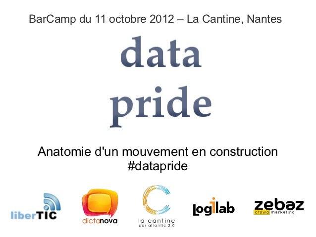 BarCamp du 11 octobre 2012 – La Cantine, Nantes Anatomie dun mouvement en construction                #datapride