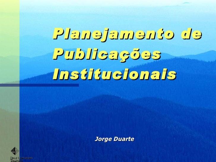 Planejamento de Publicações  Institucionais Jorge Duarte