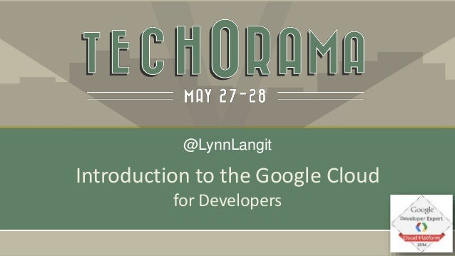 Introduction to the Google Cloud for Developers @LynnLangit