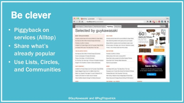 Be clever @GuyKawasaki and @PegFitzpatrick • Piggyback on services (Alltop) • Share what's already popular • Use Lists, Ci...