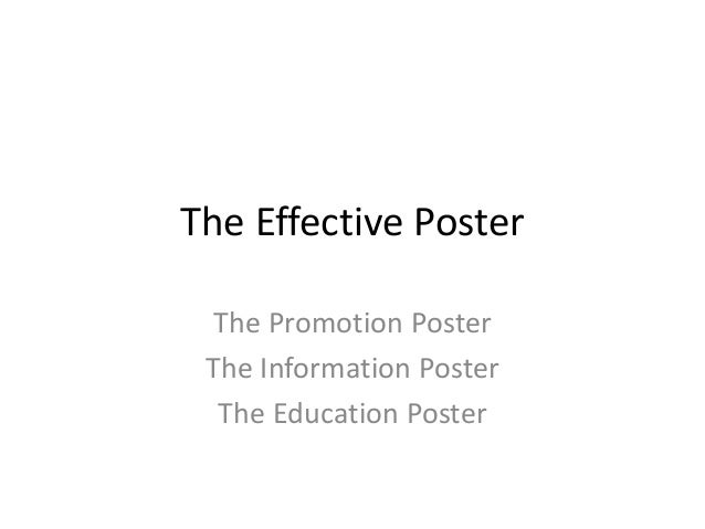 The Effective Poster The Promotion Poster The Information Poster The Education Poster