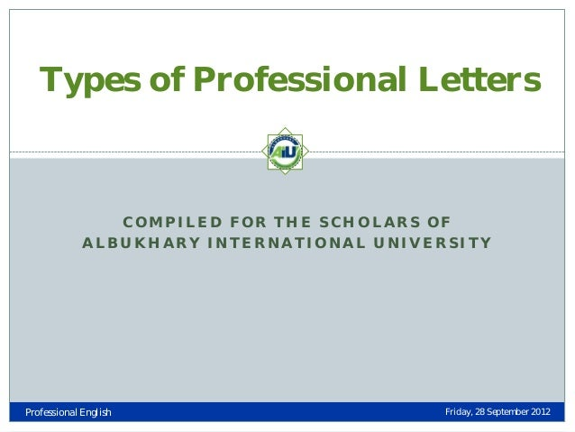 Types of Professional Letters  COMPILED FOR THE SCHOLARS OF ALBUKHARY INTERNATIONAL UNIVERSITY  Professional English  Frid...