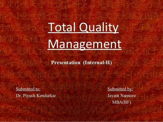Total Quality               Management                 Presentation (Internal-II)Submitted to:                            ...