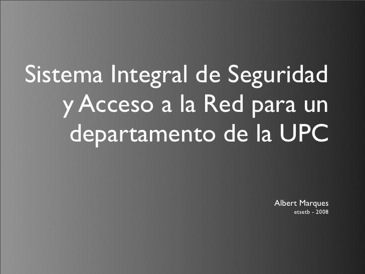 Sistema Integral de Seguridad     y Acceso a la Red para un      departamento de la UPC                         Albert Mar...
