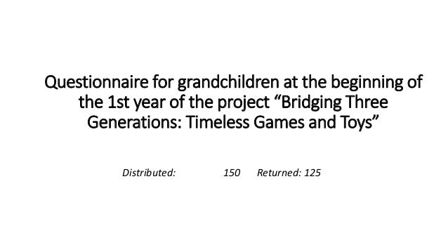 """Questionnaire for grandchildren at the beginning of the 1st year of the project """"Bridging Three Generations: Timeless Game..."""