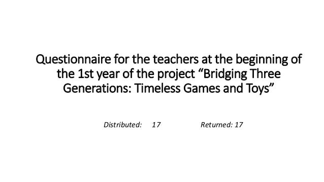 """Questionnaire for the teachers at the beginning of the 1st year of the project """"Bridging Three Generations: Timeless Games..."""
