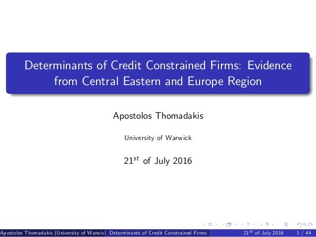 Determinants of Credit Constrained Firms: Evidence from Central Eastern and Europe Region Apostolos Thomadakis University ...