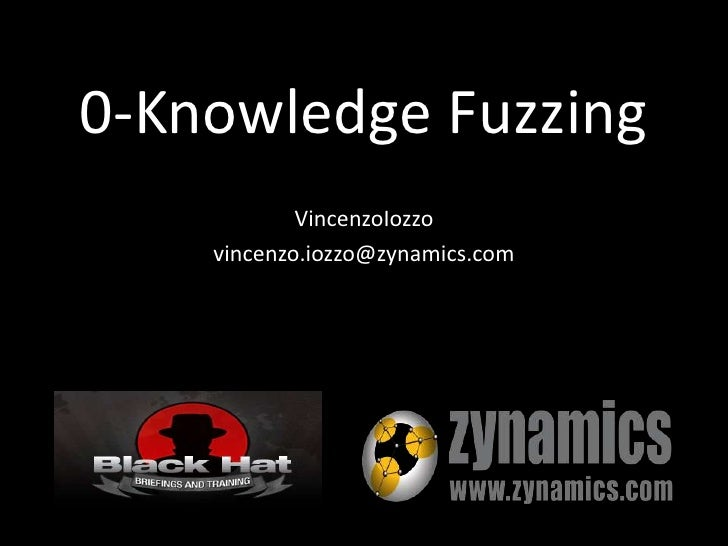 0-Knowledge Fuzzing<br />VincenzoIozzo<br />vincenzo.iozzo@zynamics.com<br />