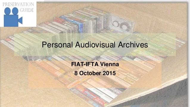 Personal Audiovisual Archives FIAT-IFTA Vienna 8 October 2015