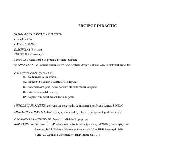 PROIECT DIDACTIC ŞCOALA CU CLASELE I-VIII BIRDA CLASA: a VI-a DATA: 16.10.2008 DISCIPLINA :Biologie SUBIECTUL: Locomoţia T...