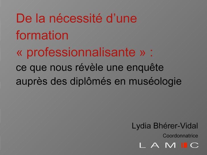 De la nécessité   d'une formation «professionnalisante» : ce que nous révèle une enqu ête auprès des diplômés en muséolo...