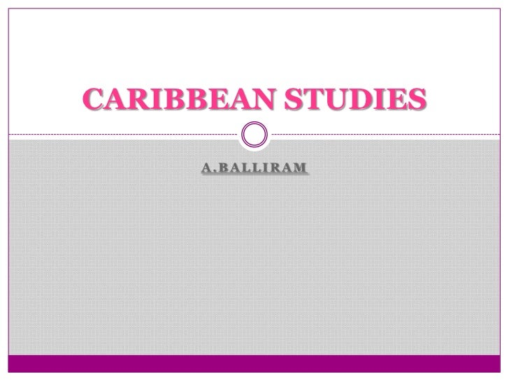 CARIBBEAN STUDIES     A.BALLIRAM