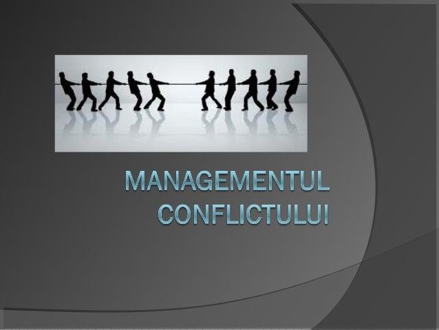 Obiective:1. Definirea conflictului şi a tipurilor de   conflicte.2. Identificarea generatorilor de conflict.3. Prezentare...