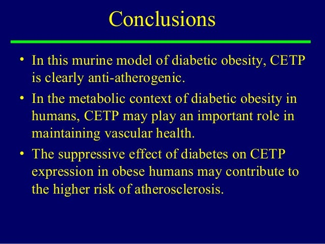Conclusions • In this murine model of diabetic obesity, CETP is clearly anti-atherogenic. • In the metabolic context of di...