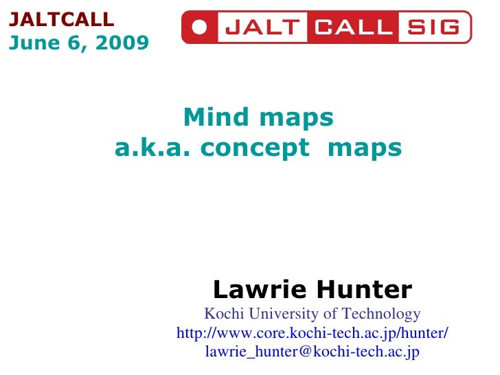 Mind maps a.k.a. concept  maps Lawrie Hunter Kochi University of Technology http://www.core.kochi-tech.ac.jp/hunter/ [emai...