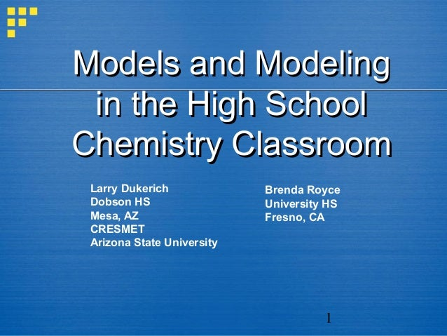 Models and Modeling in the High SchoolChemistry Classroom Larry Dukerich             Brenda Royce Dobson HS               ...
