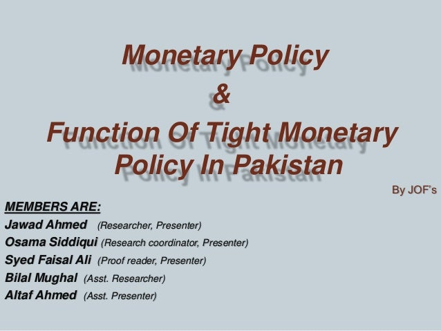 recent changes in monetary policy in pakistan Generally speaking contractionary monetary policies and expansionary monetary policies involve changing the level of the money supply in a country in the united states, when the federal open market committee wishes to increase the money supply, it can do a combination of three things.