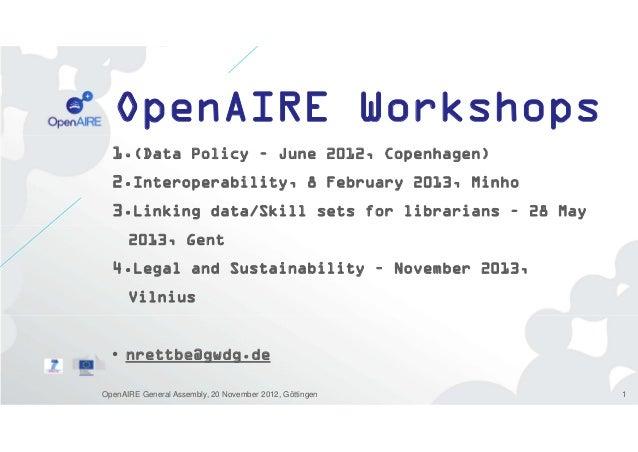 OpenAIRE Workshops 1.(Data Policy – June 2012, Copenhagen) 2.Interoperability, 8 February 2013, Minho 3.Linking data/Skill...