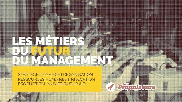 STRATÉGIE | FINANCE | ORGANISATION RESSOURCES HUMAINES | INNOVATION PRODUCTION | NUMÉRIQUE | R & D LES MÉTIERS DU FUTUR DU...