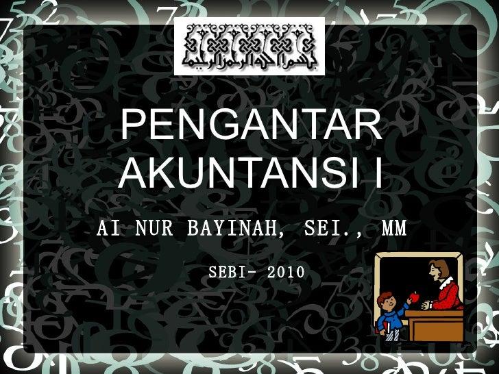 PENGANTAR AKUNTANSI I AI NUR BAYINAH, SEI., MM   SEBI- 2010
