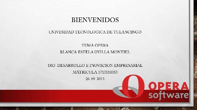 Opera es un navegador y suite de internet creado por la empresa noruega Opera Software . Opera ha sido pionero en incorpor...