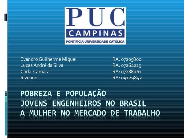 Evandro Guilherme Miguel RA: 07205800 Lucas André da Silva RA: 07264229 Carla Camara RA: 07288061 Rivelino RA: 09129842