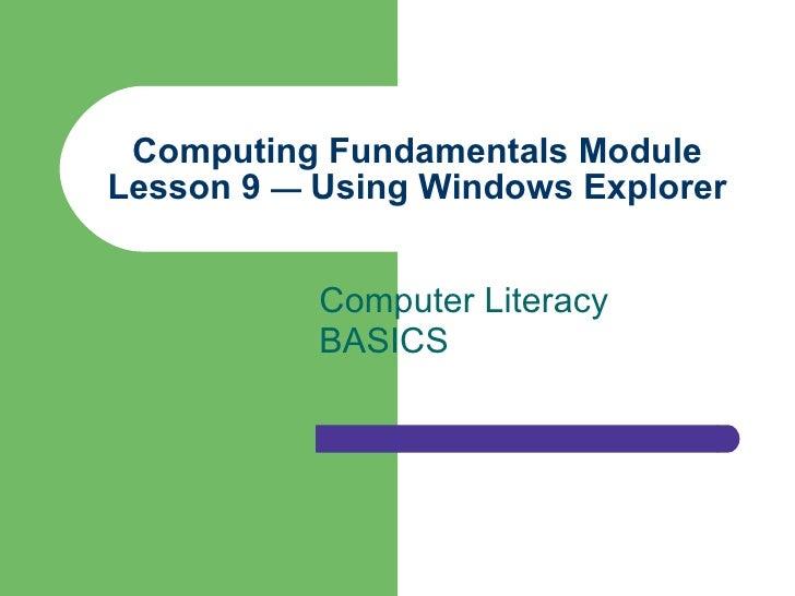 Computing Fundamentals Module Lesson 9  —  Using Windows Explorer Computer Literacy BASICS