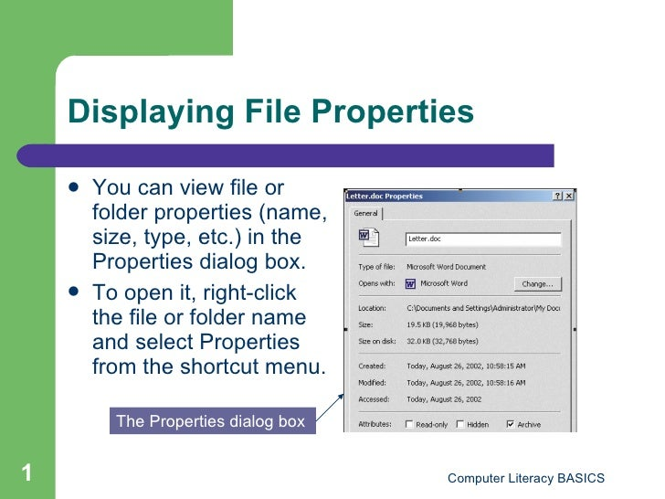 Displaying File Properties <ul><li>You can view file or folder properties (name, size, type, etc.) in the Properties dialo...