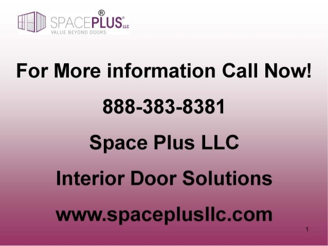 ED PCELJSLLC  For More information Call Now!  888-383-8381 Space Plus LLC Interior Door Solutions  wvvw. spacep| us| |c. com