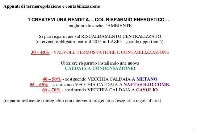 Appunti di termoregolazione e contabilizzazione             1 CREATEVI UNA RENDITA… COL RISPARMIO ENERGETICO…             ...