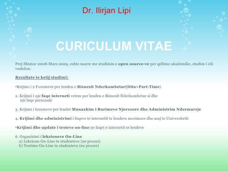 Dr. Ilirjan Lipi CURICULUM VITAE <ul><li>Prej Shtator 2008-Mars 2009, eshte marre me studimin e  open source-ve  per qelli...