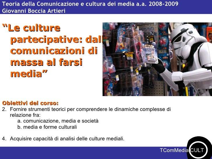 """Teoria della Comunicazione e cultura dei media a.a. 2008-2009 Giovanni Boccia Artieri """" Le culture partecipative: dalle co..."""